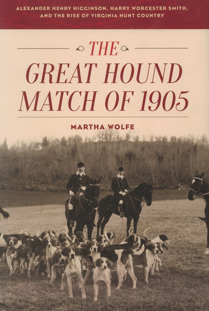 The Great Hound Match of 1905, by Martha Wolfe, a new book from Lyons Press. The book chronicles the match transformed Northern Virginia.
